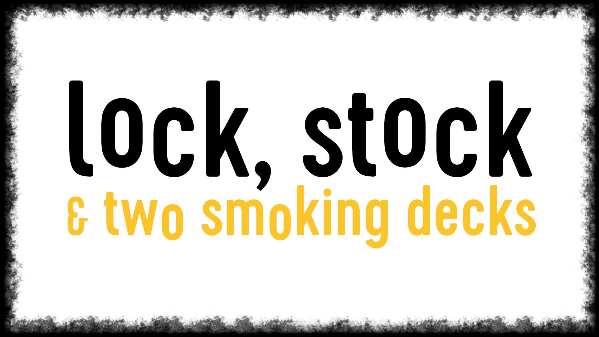 Lock Stock & Two Smoking Decks